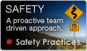 Safety is accomplished by a proactive team-driven approach. Safety Practices.